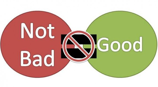 "Lesson 006 – ""Not Bad"" versus ""Good"""